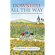 Downhill All the Way: Cycling through France from La Manche to the Mediteranean by Edward Enfield (2007-03-01)