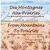 Des Montagnes aux Prairies / From Mountains to Prairies: A bilingual (French - English) short history of Maurice, Louisiana