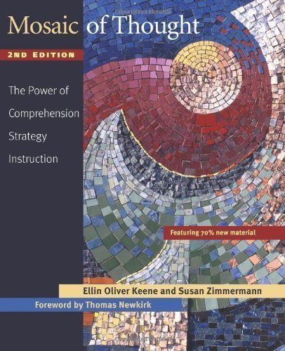 Mosaic of Thought: The Power of Comprehension Strategy Instruction by Keene, Ellin Oliver, Zimmermann, Susan ( 2007 )