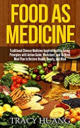 Food As Medicine: Traditional Chinese Medicine-Inspired Healthy Eating Principles with Action Guide, Worksheet, and 10-Week Meal Plan to Restore Health, Beauty, and Mind (English Edition)