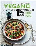 Vegano in 15 minuti. Ricette nuove, facili e veloci