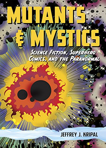 Mutants and Mystics: Science Fiction, Superhero Comics, and the Paranormal por Jeffrey J. Kripal