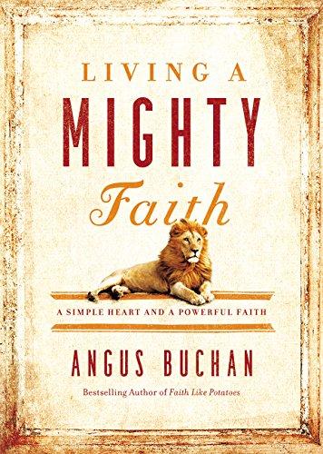 Living a Mighty Faith: A Simple Heart and a Powerful Faith por Angus Buchan