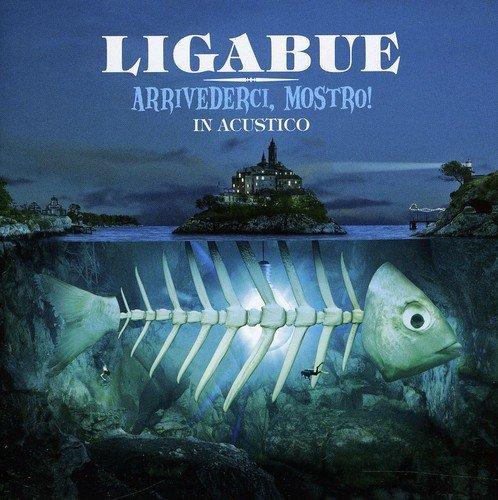 Arrivederci Mostro: Acoustic Version by LIGABUE (2012-06-01) (Arrivederci 1)
