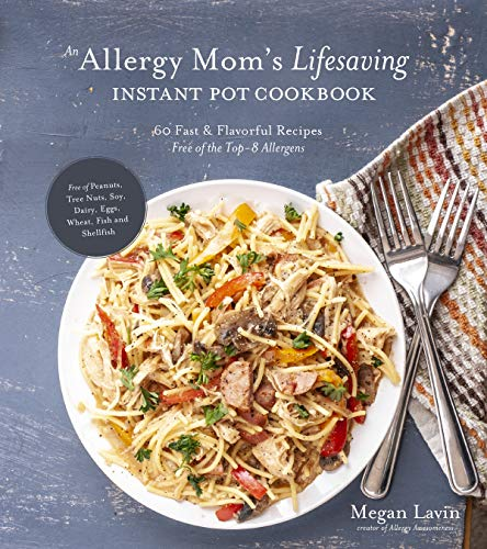 An Allergy Mom's Lifesaving Instant Pot Cookbook: 60 Fast and Flavorful Recipes Free of the Top 8 Allergens (English Edition)