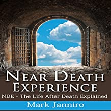 Near Death Experience: NDE - The Life After Death Explained