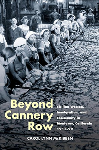 Beyond Cannery Row: Sicilian Women, Immigration, and Community in Monterey, California, 1915-99 (Statue of Liberty - Ellis Island Centennial Series (Sle))