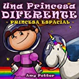 Una Princesa Diferente - Princesa Espacial (Libro infantil ilustrado)