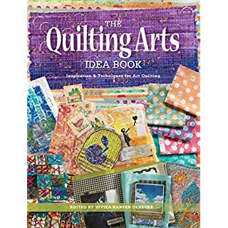 The Quilting Arts Idea Book: Inspiration & Techniques for Art Quilting