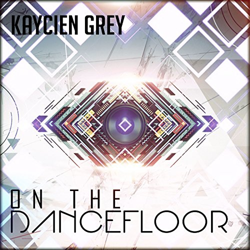 Kaycien Grey - On the Dancefloor