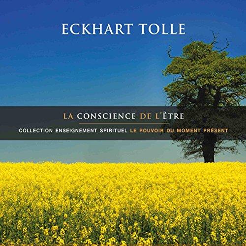 La conscience de l'être: Collection enseignement spirituel - Le pouvoir du moment présent