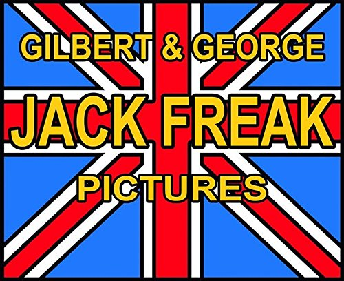 Gilbert & George: Jack Freak Pictures (Jack Gilbert)