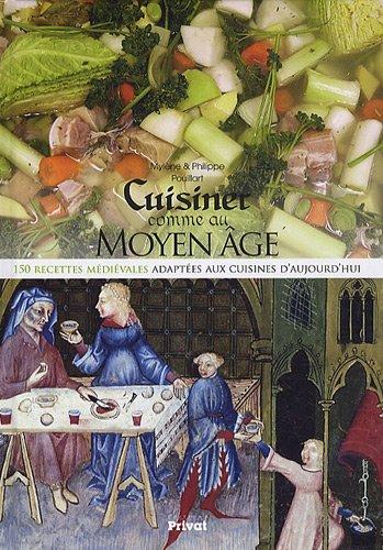 Cuisiner comme au Moyen Age : 150 recettes médiévales adaptées aux cuisines d'aujourd'hui