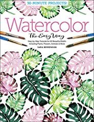 Watercolor the Easy Way: Step-by-Step Tutorials for 50 Beautiful Motifs Including Plants, Flowers, Animals & More