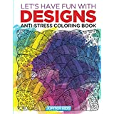 Let's Have Fun with Designs: Anti-Stress Coloring Book