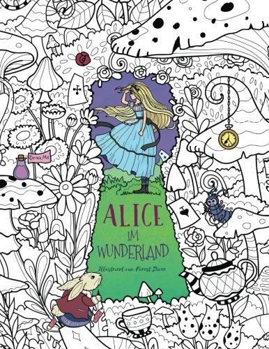 Alice im Wunderland: Ein traumhaftes Malbuch für Erwachsene und Kinder (Abenteuer, Inspiration, Entspannung und Meditation)