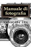 Manuale di fotografia: DALLA BASE A FOTOGRAFIE D'IMPATTO (Manuali fotografici - le regole fondamentali Vol. 2)