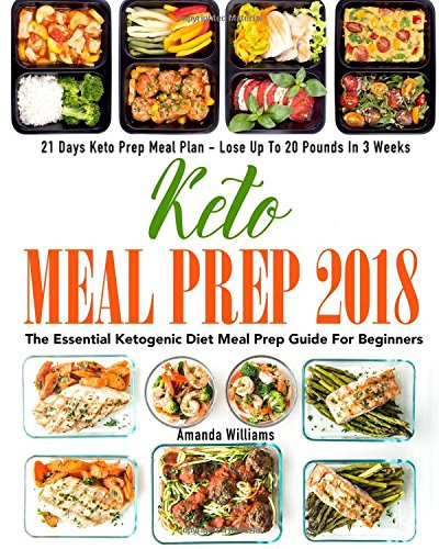 Pdf Epub Keto Meal Prep 2018 The Essential Ketogenic Diet Meal Prep Guide For Beginners 21 Days Keto Meal Prep Meal Plan Lose Up To 20 Pounds In 3 Weeks By