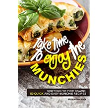 Take Time to Enjoy the Munchies: Something for Every Craving: 50 Quick and Easy Munchie Recipes (English Edition)