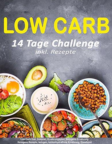Low Carb: 14 Tage Challenge (inkl. Rezepte) (schnell abnehmen, Low Carb Diät, Diätplan, gesund abnehmen, Proteindiät, Diätplan, Low Carb Kochbuch, Low Carb Rezepte, Abnehmen)