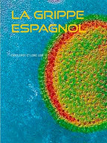 La grippe espagnol: La pandémie expliquée par Eric Leroy