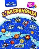L'astronomia flip flap. Atlante per bambini. Ediz. a colori
