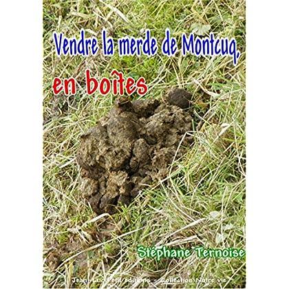Vendre la merde de Montcuq, en boîtes (Notre vie)