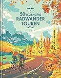 50 legendäre Radwandertouren weltweit -