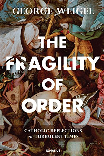 The Fragility of Order: Catholic Reflections on Turbulent Times por George Weigel