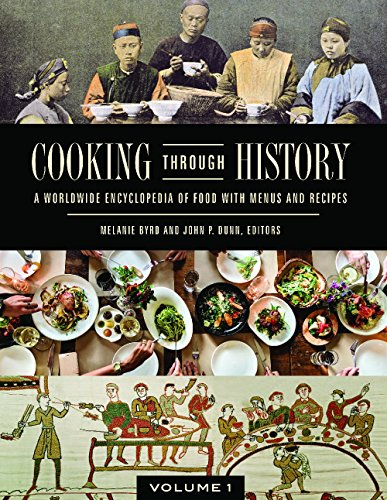 Cooking Through History: A Worldwide Encyclopedia of Food With Menus and Recipes
