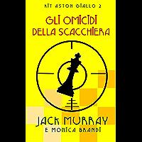 Gli Omicidi della Scacchiera: Un classico giallo ambientato negli anni '20 (Lord Kit Aston Vol. 2)