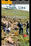 Truth, Lies & Propaganda: in Africa (Truth, Lies and Propaganda Book 1) (English Edition)
