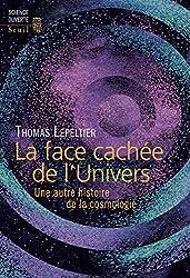 La Face cachée de l'Univers: Une autre histoire de la cosmologie