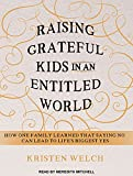 Raising Grateful Kids in an Entitled World: How One Family Learned That Saying No Can Lead to Life's Biggest Yes by Kristen Welch (2016-01-26)
