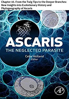 Ascaris: The Neglected Parasite: Chapter 10. From The Twig Tips To The Deeper Branches: New Insights Into Evolutionary History And Phylogeography Of Ascaris por Martha Betson epub