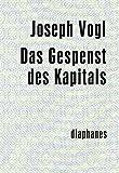 Das Gespenst des Kapitals (minima oeconomica) - Joseph Vogl