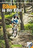 Biken in der Eifel: Die 22 schönsten Touren zwischen Köln und Trier (Mountainbiketouren) - Oliver Weinandy
