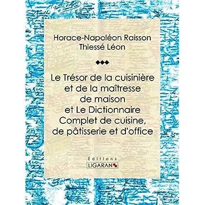 Le Trésor de la cuisinière et de la maîtresse de maison: Dictionnaire complet de cuisine, de pâtisserie et d'office