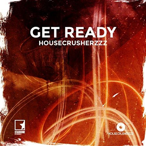 Housecrusherzzz - Get Ready