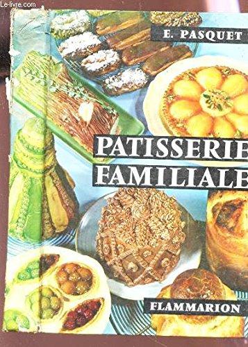 PATISSIER FAMILIALE / Plus de 700 recettes de patissiet / Glaces - entremets de cuisine - confiserie - 64 presentations en couleurs de gateaux -
