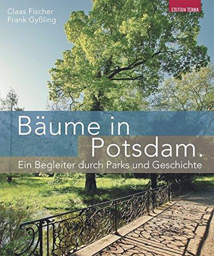 Preisvergleich Produktbild Bäume in Potsdam: Ein Begleiter durch Parks und Geschichte