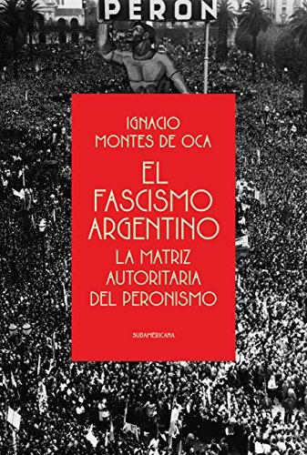 El fascismo argentino: La matriz autoritaria del peronismo