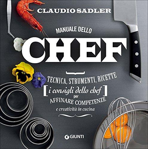 Manuale dello chef. Tecnica, strumenti, ricette. I consigli dello chef per affinare...