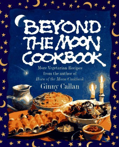 Beyond the Moon Cookbook: More Vegetarian Recipes From the Author of Horn of the Moon Cookbook by Ginny Callan (1996-10-17)