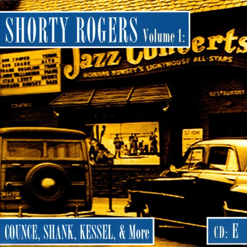 Shorty Rogers Volume 1: Counce, Shank, Kessel, & More (CD E)