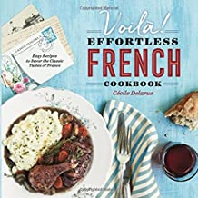 Voila!: The Effortless French Cookbook: Easy Recipes to Savor the Classic Tastes of France