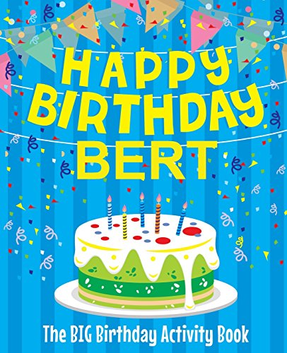 Happy Birthday Bert - The Big Birthday Activity Book: (Personalized Children's Activity Book)