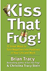 Kiss That Frog!: 12 Great Ways to Turn Negatives into Positives in Your Life and Work Paperback