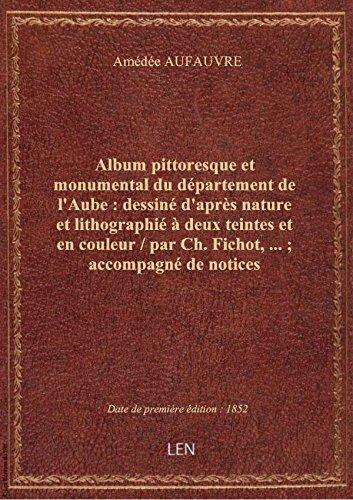 Album pittoresque et monumental du département de l'Aube : dessiné d'après nature et lithographié à
