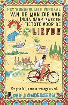 Het wonderlijke verhaal van de man die van India naar Zweden fietste voor de liefde van [Andersson, Per]